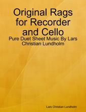 Original Rags for Recorder and Cello - Pure Duet Sheet Music By Lars Christian Lundholm