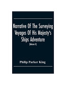 Narrative Of The Surveying Voyages Of His Majesty S Ships Adventure And Beagle Between The Years 1826 And 1836  Describing Their Examination Of The Southern Shores Of South America  And The Beagle S Circumnavigation Of The Globe  Volume Ii  PDF