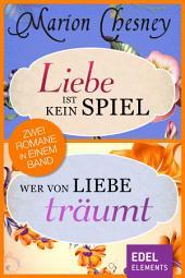 Liebe ist kein Spiel/Wer von Liebe träumt: Zwei Romane in einem Band