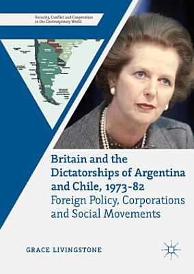 Britain and the Dictatorships of Argentina and Chile  1973   82