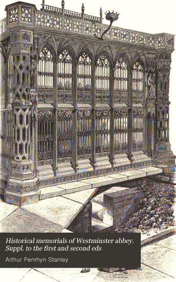Historical memorials of Westminster abbey  Suppl  to the first and second eds PDF