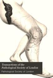 Transactions of the Pathological Society of London: Volume 9