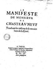 Le Manifeste de monsievr de Chasteav-Nevf touchant les raisons de sa retraite hors de la Cour