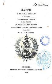 Saffo dramma lirico in tre atti sul modello toscano dall'inglese di Guglielmo Mason autore dell'Elfrida e del Carattaco tradotto da T. J. Mathias