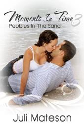 Moments In Time 3: Pebbles In The Sand : Lesbian Menage Erotica Sex: (Adults Only Erotica)