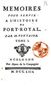 Memoires pour servir a l'histoire de Port-Royal. Par m. Fontaine. Tome 1. [-4.]: Volume1