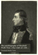 The Autobiography of Theobald Wolfe Tone. 1763-1798; Ed. with an Introduction by R. Barry O'Brien