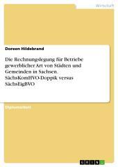 Die Rechnungslegung für Betriebe gewerblicher Art von Städten und Gemeinden in Sachsen. SächsKomHVO-Doppik versus SächsEigBVO