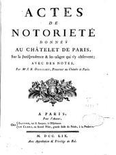 Actes de notoriété donnés au Châtelet de Paris sur la jurisprudence & les usages qui s'y observent: avec des notes