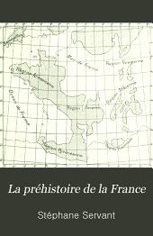 La préhistoire de la France: la France des premiers ages, pour servir d'introduction à l'histoire de notre pays