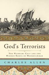 God's Terrorists: The Wahhabi Cult and the Hidden Roots of Modern Jihad