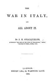 The War in Italy, and All about It. [With a Map.]