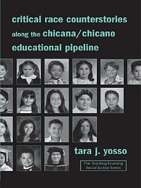 Critical Race Counterstories along the Chicana Chicano Educational Pipeline PDF