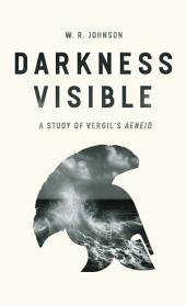"Darkness Visible: A Study of Vergil's ""Aeneid"""