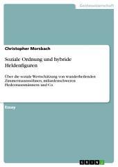 Soziale Ordnung und hybride Heldenfiguren: Über die soziale Wertschätzung von wunderheilenden Zimmermannssöhnen, miliardenschweren Fledermausmännern und Co.