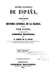 Historia eclesiástica de españa: ó adiciones á la historia general de la Iglesia escrita por Alzog, Volumen 2