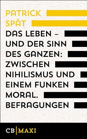 Das Leben     und der Sinn des Ganzen  Zwischen Nihilismus und einem Funken Moral PDF