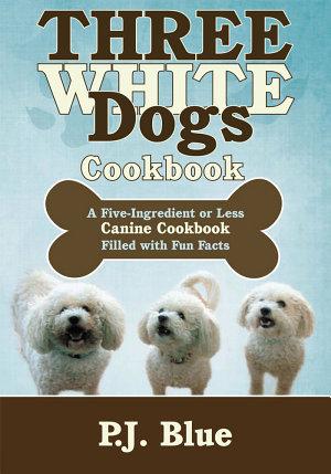 Three White Dogs Cookbook