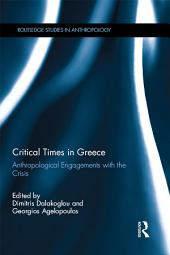 Critical Times in Greece: Anthropological Engagements with the Crisis
