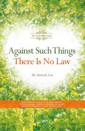 Against Such Things There Is No Law: The Fruit of the Spirit