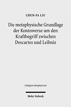 Die metaphysische Grundlage der Kontroverse um den Kraftbegriff zwischen Descartes und Leibniz PDF