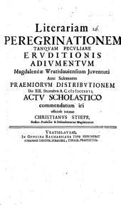 Literariam peregrinationem tanquam peculiare eruditionis adiumentum ... d. 19. Dec. actu schol. commendatum iri off. intimat Christi. Stieff