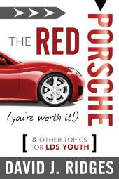 The Red Porsche (You're Worth It): And Other Topics for LDS Youth