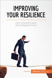 Improving Your Resilience: How to bounce back after disappointment