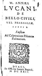 De bello civili: vel Pharsaliae libri X : Eiusdem ad Calpurnium Pisonem Poëmaticon