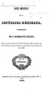 Bases Orgánicas de la República Mexicana: acordadas por la honorable Junta Legislativa establecida conforme a los decretos de 19 y 23 de diciembre de 1842 y sancionadas por el Supremo Gobierno provisional con arreglo a los mismos decretos el día 12 de junio del año de 1843, y publicadas por bando nacional el día 12 del mismo