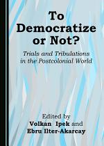 To Democratize or Not? Trials and Tribulations in the Postcolonial World