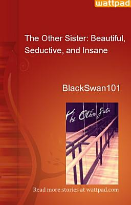The Other Sister  Beautiful  Seductive  and Insane PDF