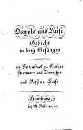Oswald und Luise: Gedicht in 3 Gesängen, als Seitenstück zu Göthes Herrmann und Dorothee und Vossens Luise