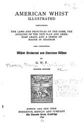 American Whist Illustrated: Containing the Laws and Principles of the Game, the Analysis of the New Play and American Leads, and a Series of Hands in Diagram, and Combining Whist Universal and American Whist
