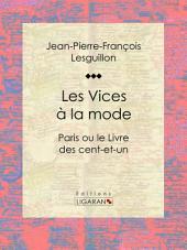 Les Vices à la mode: Paris ou le Livre des cent-et-un
