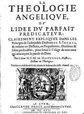 La théologie angélique, ou l'idée du parfait prédicateur, clairement expliquée dans les principes de l'admirable doctrine de S. Thomas...