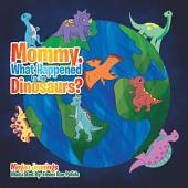 Mommy, What Happened to the Dinosaurs?