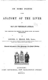 On Some Points in the Anatomy of the Liver of Man & Vertebrate Animals...