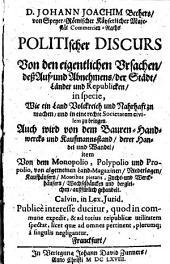 D. Johann Joachim Bechers, von Speyer ... Politischer Discurs Von den eigentlichen Vrsachen, deß Auf- und Abnehmens, der Städt, Länder und Rebublicken: in specie, Wie ein Land Volckreich und Nahrhaft zu machen ...