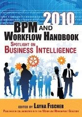 2010 BPM and Workflow Handbook: Methods, Concepts, Case Studies and Standards in Business Process Management and Workflow : Spotlight on Business Intelligence