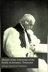 History of the University of the South, at Sewanee, Tennessee: from its founding by the southern bishops, clergy, and laity of the Episcopal Church in 1857 to the year 1905