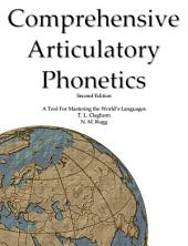 Comprehensive Articulatory Phonetics: A Tool for Mastering the World's Languages