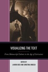 Visualizing the Text: From Manuscript Culture to the Age of Caricature