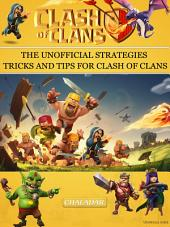 Clash of Clans: The Unofficial Strategies, Tricks and Tips for Clash of Clans App Game