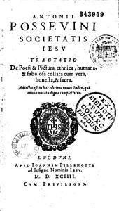 Antonii Possevini Societatis Iesu Tractatio De Poesi & Pictura ethnica, humana, & fabulosa collata cum vera, honesta, & sacra...