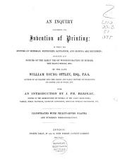 An Inquiry Concerning the Invention of Printing: in which the Systems of Meerman, Heinecken, Santander, and Koning are Reviewed; Including Also Notices of the Early Use of Wood-engraving in Europe, the Block-books, ...