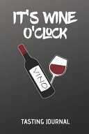 It's Wine O'Clock Tasting Journal: Lined Notebook for Wine Tasting - Diary Or Journal for Wine Party Or Tasting Event - Vine Report Or Transcript to E