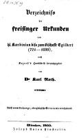 Verzeichni   der Freisinger Urkunden vom hl  Korbinian bi   zum Bischoffe Egilbert  724 1039  nach Korzroh s Handschrift hrsg  Nebst einem Anhange oberpf  lzische Ortsnamen enthaltend PDF