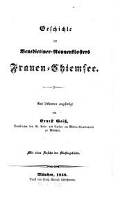 Geschichte des Benedictiner-Nonnenklosters Frauen-Chiemsee: mit einer Ansicht der Klostergebäude