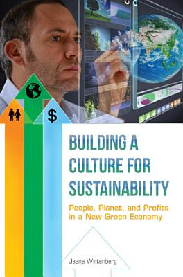 Building a Culture for Sustainability  People  Planet  and Profits in a New Green Economy